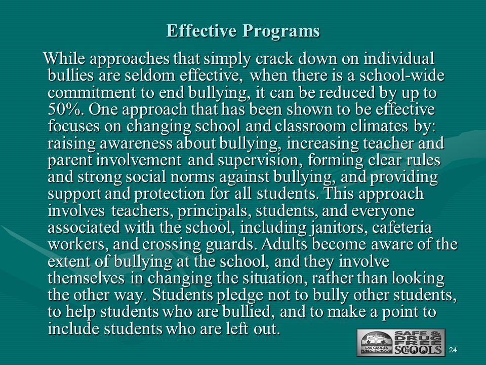 24 Effective Programs While approaches that simply crack down on individual bullies are seldom effective, when there is a school-wide commitment to en