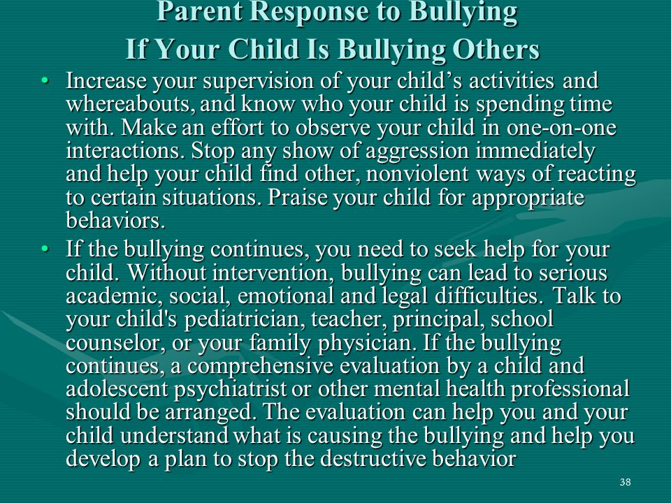 38 Parent Response to Bullying If Your Child Is Bullying Others Parent Response to Bullying If Your Child Is Bullying Others Increase your supervision