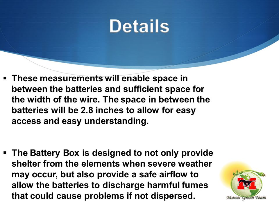  These measurements will enable space in between the batteries and sufficient space for the width of the wire. The space in between the batteries wil