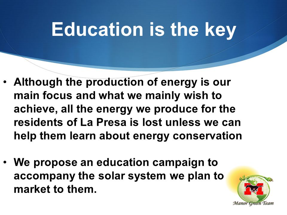 Education is the key Although the production of energy is our main focus and what we mainly wish to achieve, all the energy we produce for the residen