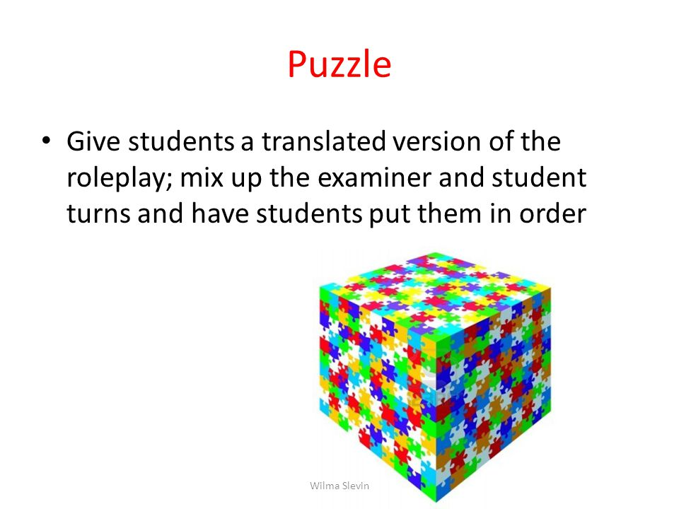 Puzzle Give students a translated version of the roleplay; mix up the examiner and student turns and have students put them in order Wilma Slevin