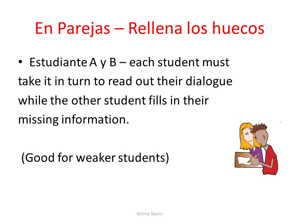 En Parejas – Rellena los huecos Estudiante A y B – each student must take it in turn to read out their dialogue while the other student fills in their missing information.