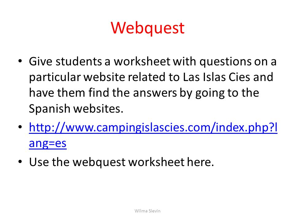Webquest Give students a worksheet with questions on a particular website related to Las Islas Cies and have them find the answers by going to the Spanish websites.