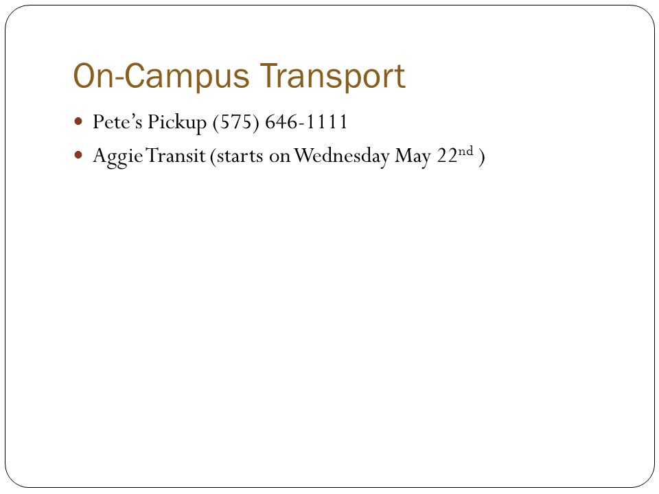 On-Campus Transport Pete's Pickup (575) 646-1111 Aggie Transit (starts on Wednesday May 22 nd )