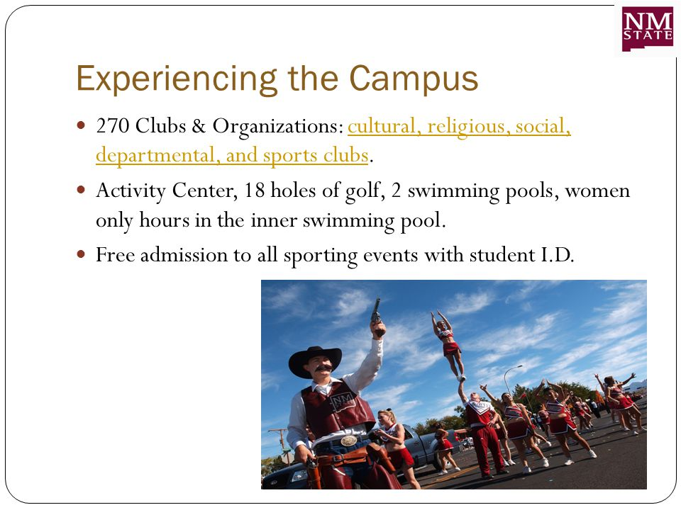Experiencing the Campus 270 Clubs & Organizations: cultural, religious, social, departmental, and sports clubs.cultural, religious, social, departmental, and sports clubs Activity Center, 18 holes of golf, 2 swimming pools, women only hours in the inner swimming pool.