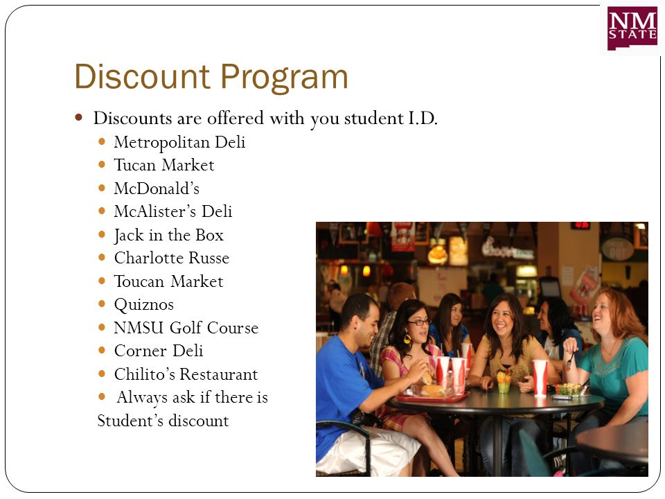 Discount Program Discounts are offered with you student I.D.