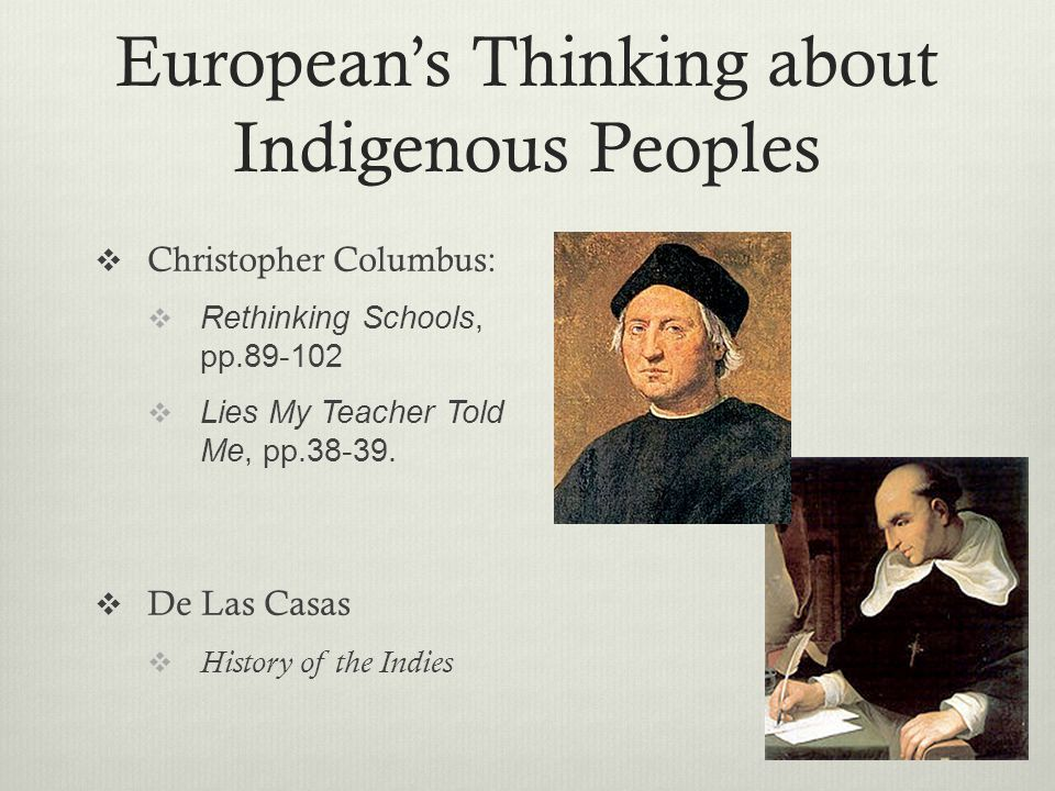 European's Thinking about Indigenous Peoples  Christopher Columbus:  Rethinking Schools, pp.89-102  Lies My Teacher Told Me, pp.38-39.  De Las Cas