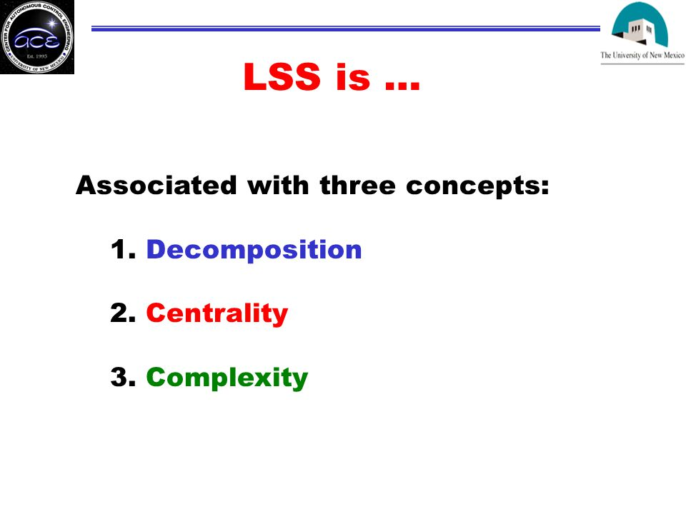 LSS is … Associated with three concepts: 1. Decomposition 2. Centrality 3. Complexity