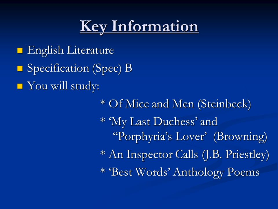 Key Information English Literature English Literature Specification (Spec) B Specification (Spec) B You will study: You will study: * Of Mice and Men