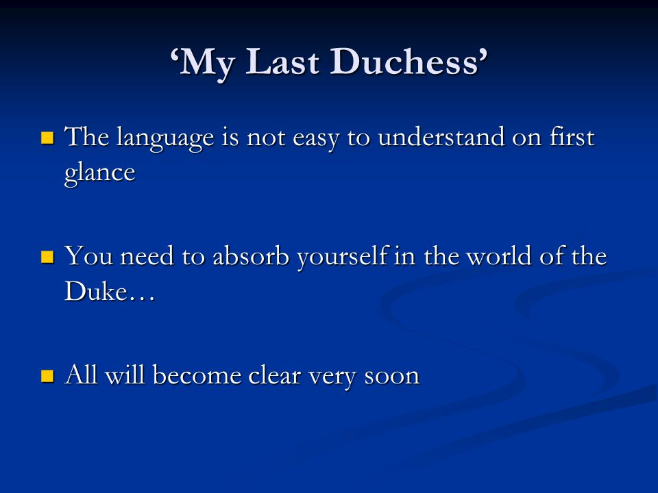 'My Last Duchess' The language is not easy to understand on first glance The language is not easy to understand on first glance You need to absorb you