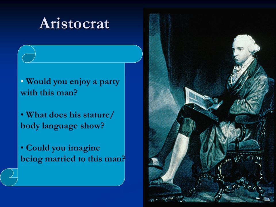 Aristocrat Would you enjoy a party with this man? What does his stature/ body language show? Could you imagine being married to this man?