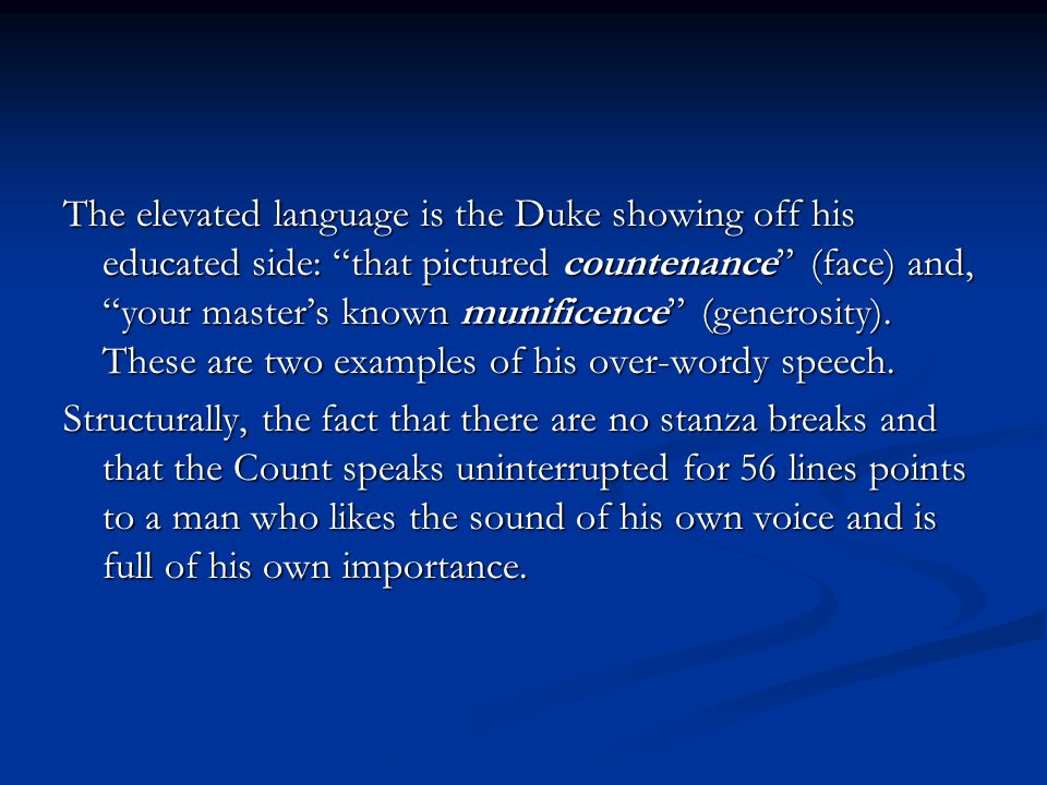 "The elevated language is the Duke showing off his educated side: ""that pictured countenance"" (face) and, ""your master's known munificence"" (generosity"