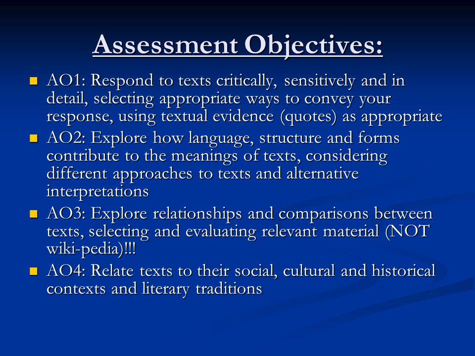 Assessment Objectives: AO1: Respond to texts critically, sensitively and in detail, selecting appropriate ways to convey your response, using textual