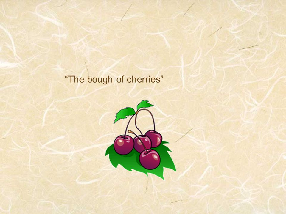 """The bough of cherries"""