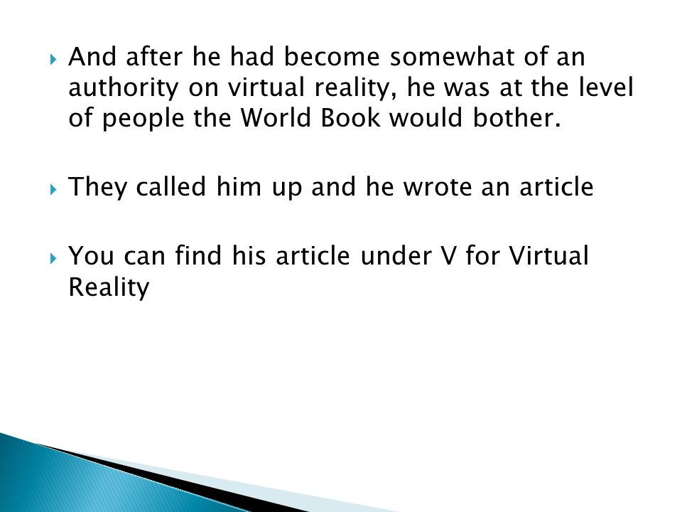  And after he had become somewhat of an authority on virtual reality, he was at the level of people the World Book would bother.
