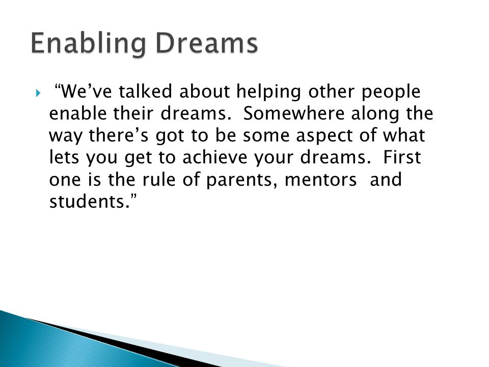 We've talked about helping other people enable their dreams.