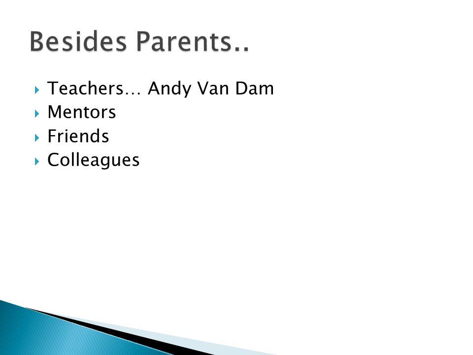  Teachers… Andy Van Dam  Mentors  Friends  Colleagues