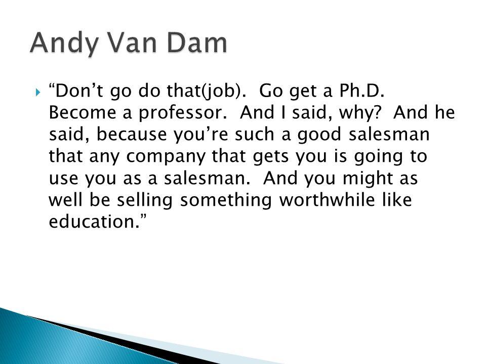  Don't go do that(job). Go get a Ph.D. Become a professor.