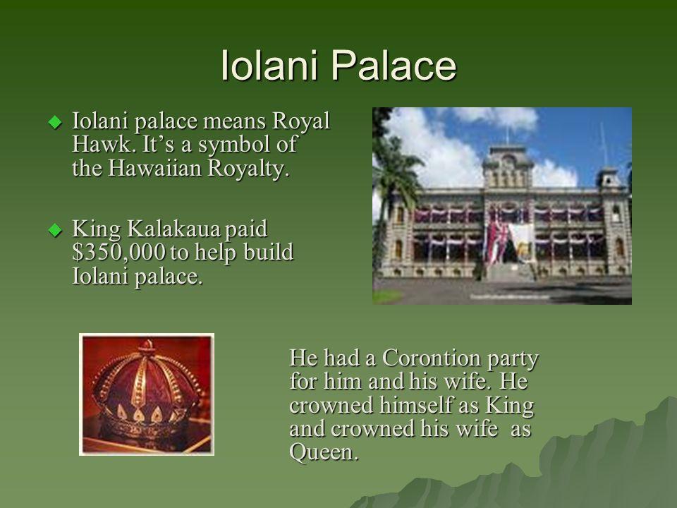 Iolani Palace  Iolani palace means Royal Hawk. It's a symbol of the Hawaiian Royalty.
