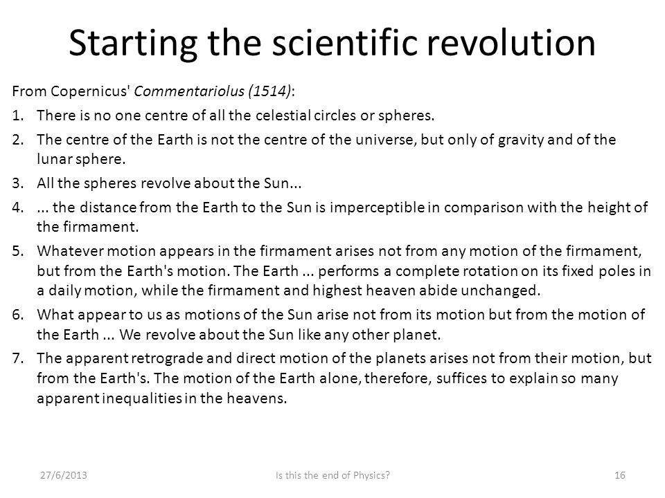 Starting the scientific revolution 27/6/201316Is this the end of Physics.