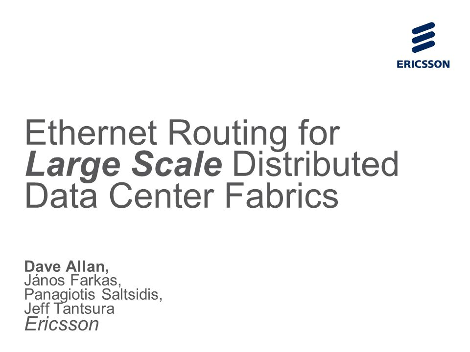 Slide title 70 pt CAPITALS Slide subtitle minimum 30 pt Ethernet Routing for Large Scale Distributed Data Center Fabrics Dave Allan, János Farkas, Pan