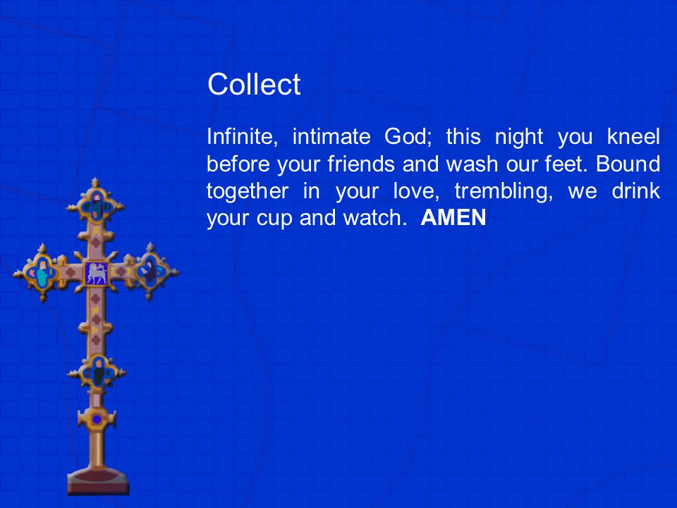 Collect Infinite, intimate God; this night you kneel before your friends and wash our feet.