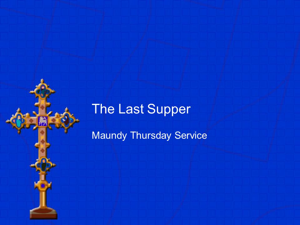 The Last Supper Maundy Thursday Service