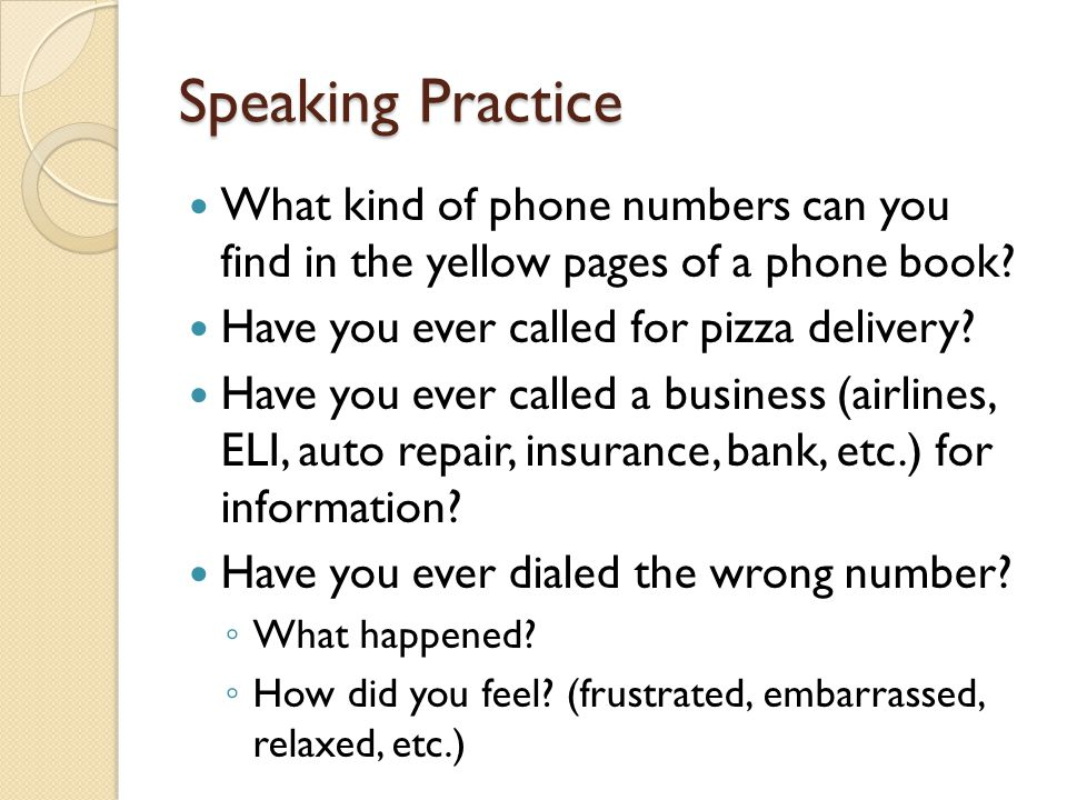 Speaking Practice What kind of phone numbers can you find in the yellow pages of a phone book.