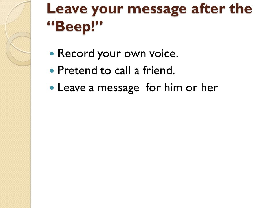 Leave your message after the Beep! Record your own voice.