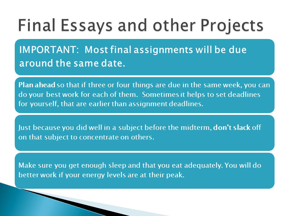 IMPORTANT: Most final assignments will be due around the same date. Plan ahead so that if three or four things are due in the same week, you can do yo