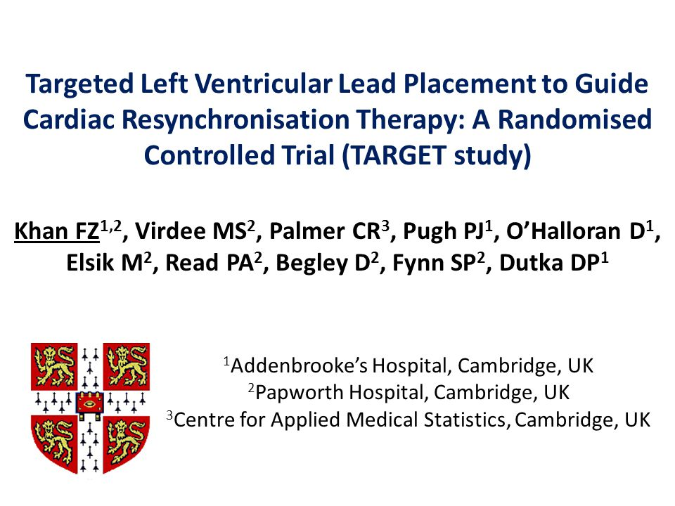 Targeted Left Ventricular Lead Placement to Guide Cardiac Resynchronisation Therapy: A Randomised Controlled Trial (TARGET study) Khan FZ 1,2, Virdee