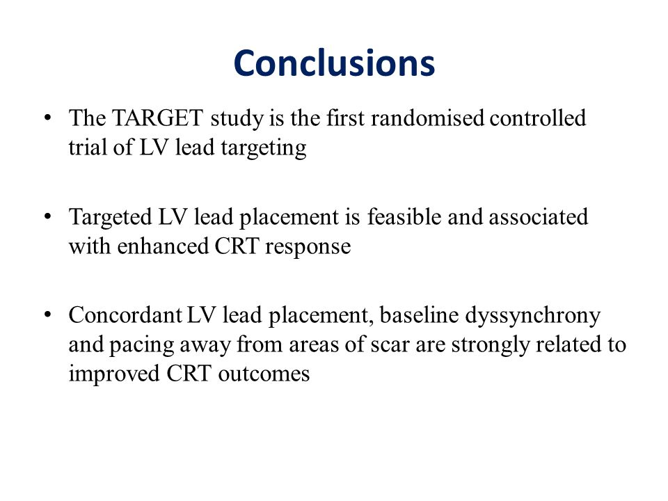 Conclusions The TARGET study is the first randomised controlled trial of LV lead targeting Targeted LV lead placement is feasible and associated with