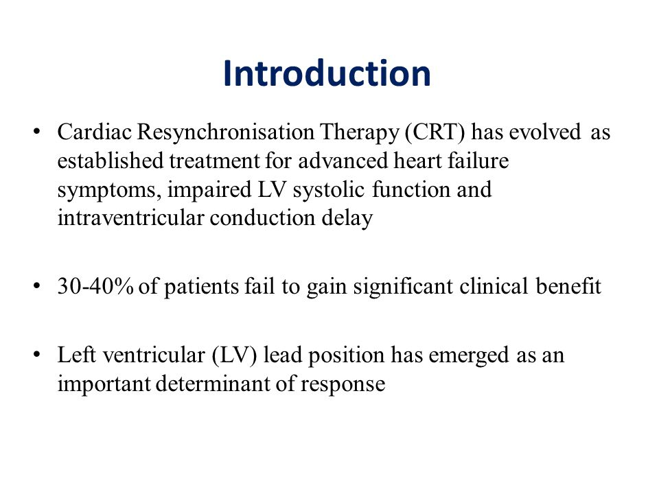 Introduction Cardiac Resynchronisation Therapy (CRT) has evolved as established treatment for advanced heart failure symptoms, impaired LV systolic fu