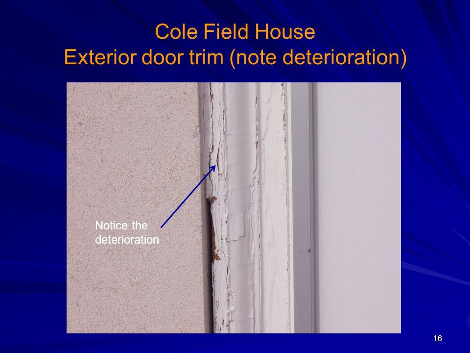 Cole Field House Exterior door trim (note deterioration) 16 Notice the deterioration