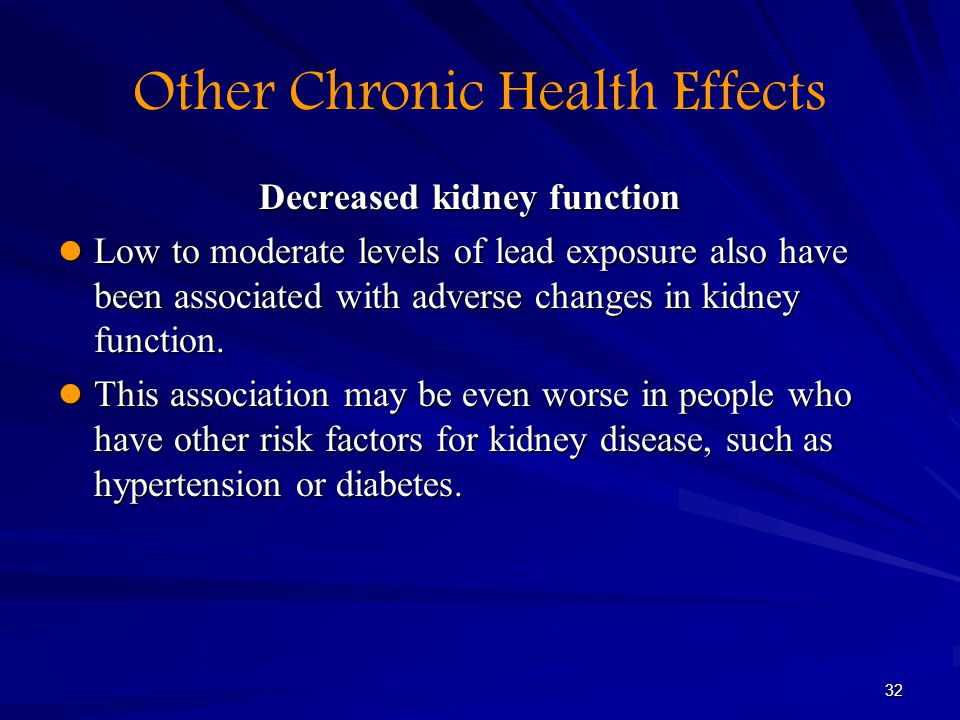32 Other Chronic Health Effects Decreased kidney function Decreased kidney function Low to moderate levels of lead exposure also have been associated