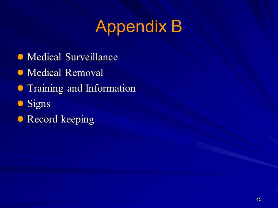 45 Appendix B Medical Surveillance Medical Surveillance Medical Removal Medical Removal Training and Information Training and Information Signs Signs Record keeping Record keeping