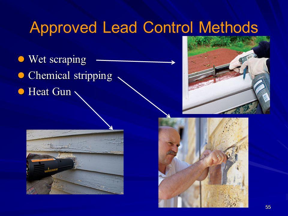55 Approved Lead Control Methods Wet scraping Wet scraping Chemical stripping Chemical stripping Heat Gun Heat Gun