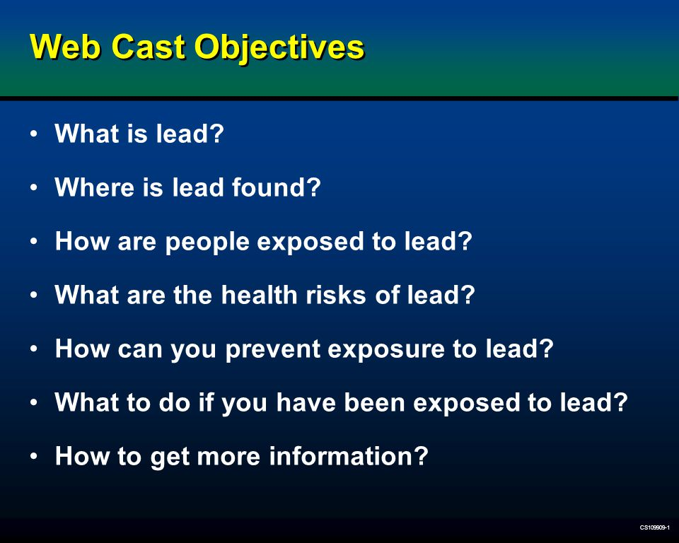 CS109909-1 What is lead? Where is lead found? How are people exposed to lead? What are the health risks of lead? How can you prevent exposure to lead?