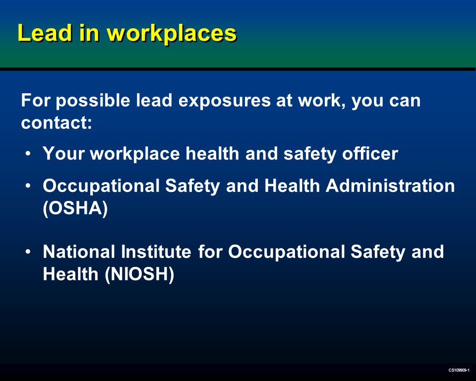 CS109909-1 Lead in workplaces Your workplace health and safety officer Occupational Safety and Health Administration (OSHA) National Institute for Occ