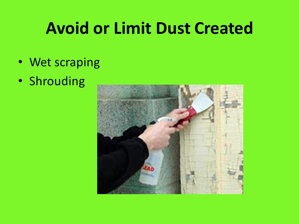Avoid or Limit Dust Created Wet scraping Shrouding