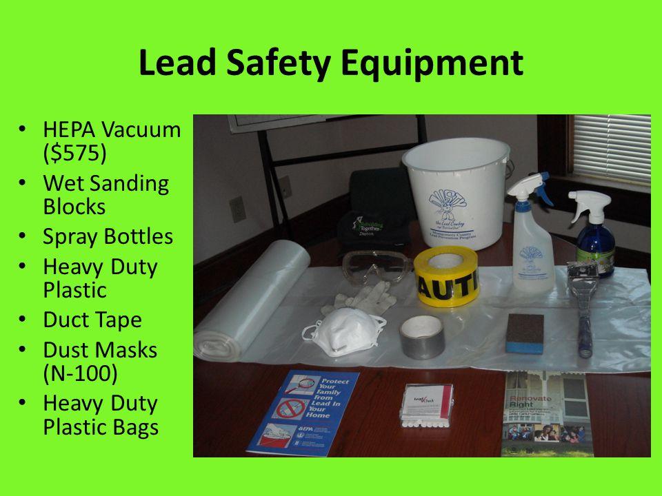 Lead Safety Equipment HEPA Vacuum ($575) Wet Sanding Blocks Spray Bottles Heavy Duty Plastic Duct Tape Dust Masks (N-100) Heavy Duty Plastic Bags