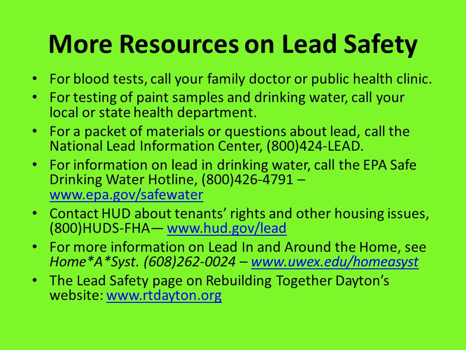 More Resources on Lead Safety For blood tests, call your family doctor or public health clinic.