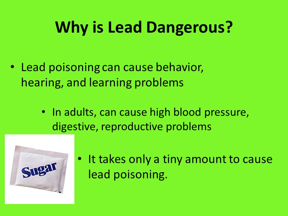 Who is in Danger.Children Have children age 1-6 tested for lead poisoning.
