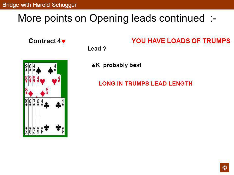 Bridge with Harold Schogger © More points on Opening leads continued :- Contract 4 Lead .