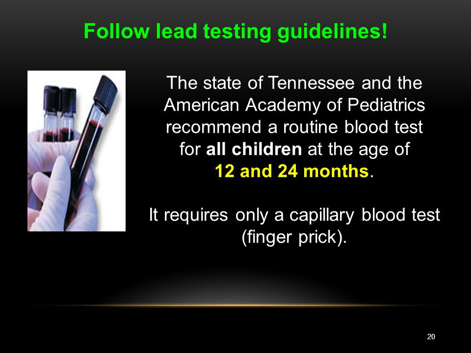 20 Follow lead testing guidelines.