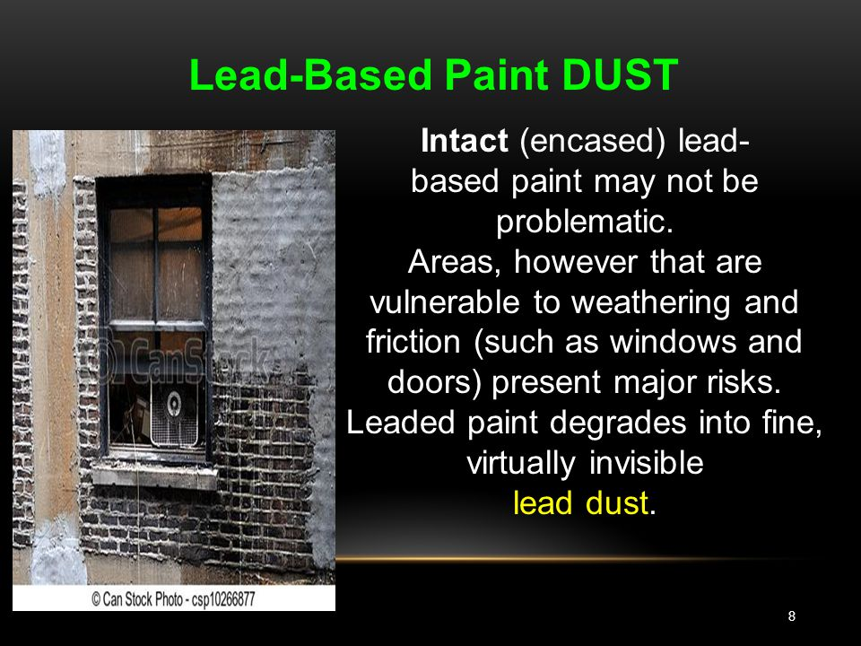 8 Lead-Based Paint DUST Intact (encased) lead- based paint may not be problematic.