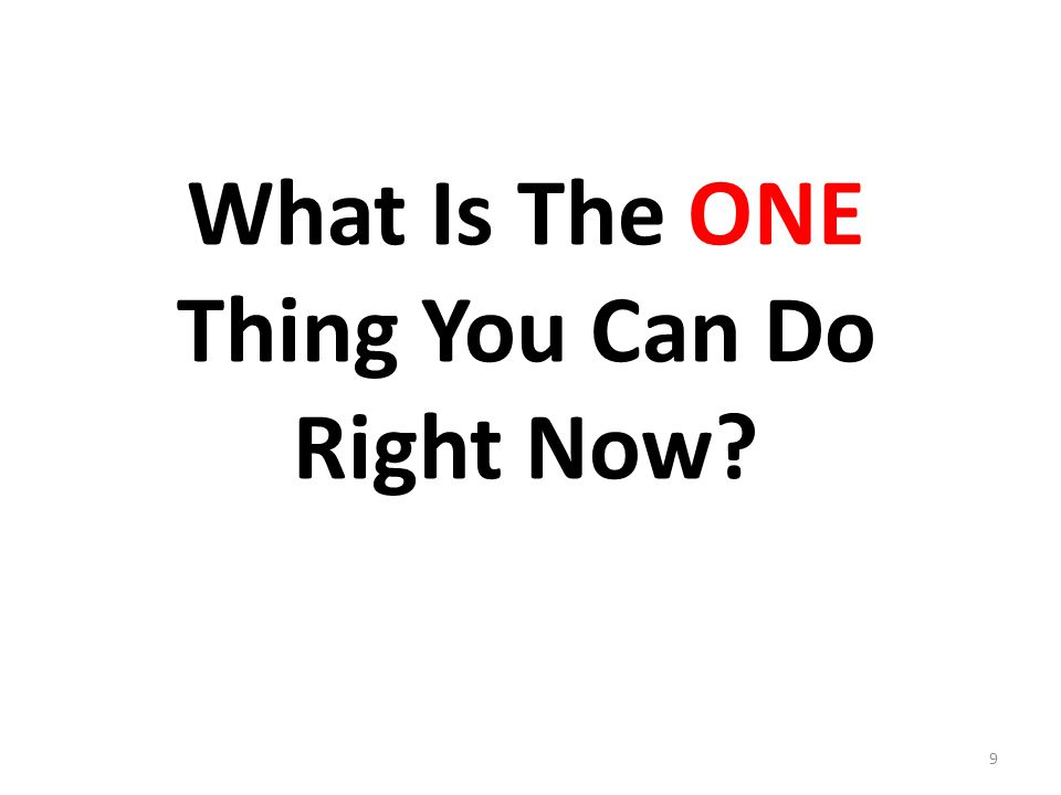 What Is The ONE Thing You Can Do Right Now? 9