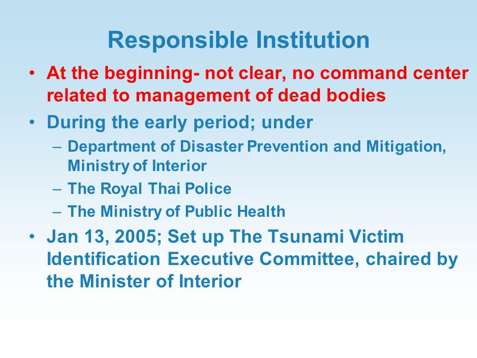 Responsible Institution At the beginning- not clear, no command center related to management of dead bodies During the early period; under –Department