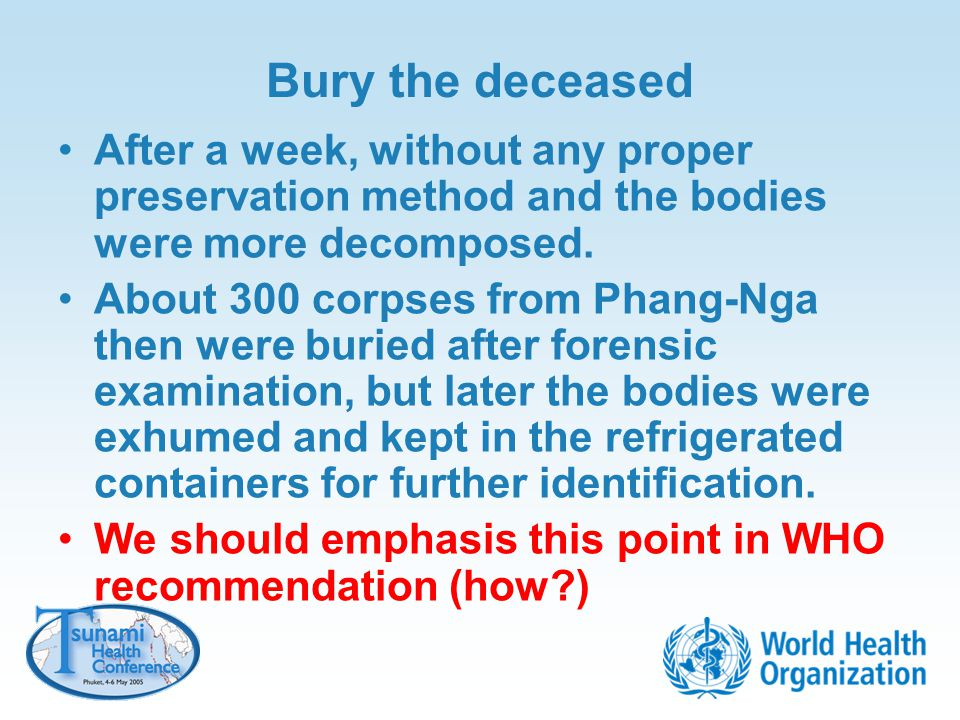 Bury the deceased After a week, without any proper preservation method and the bodies were more decomposed. About 300 corpses from Phang-Nga then were