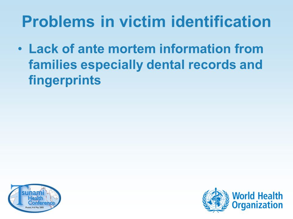 Problems in victim identification Lack of ante mortem information from families especially dental records and fingerprints